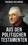 Friedrich der Große: Aus den Politischen Testamenten