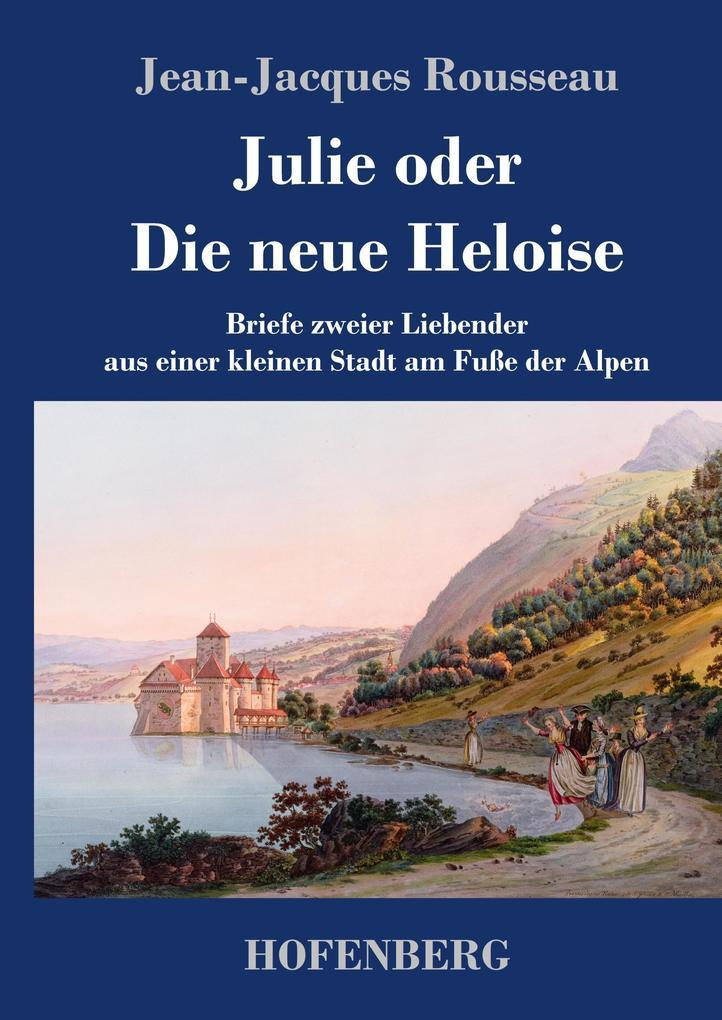 9783743720565 - Jean-Jacques Rousseau: Julie oder Die neue Heloise als Buch von Jean-Jacques Rousseau - Buch
