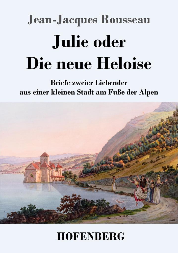 9783743720558 - Jean-Jacques Rousseau: Julie oder Die neue Heloise als Buch von Jean-Jacques Rousseau - Buch