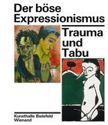 Der böse Expressionismus. Trauma und Tabu