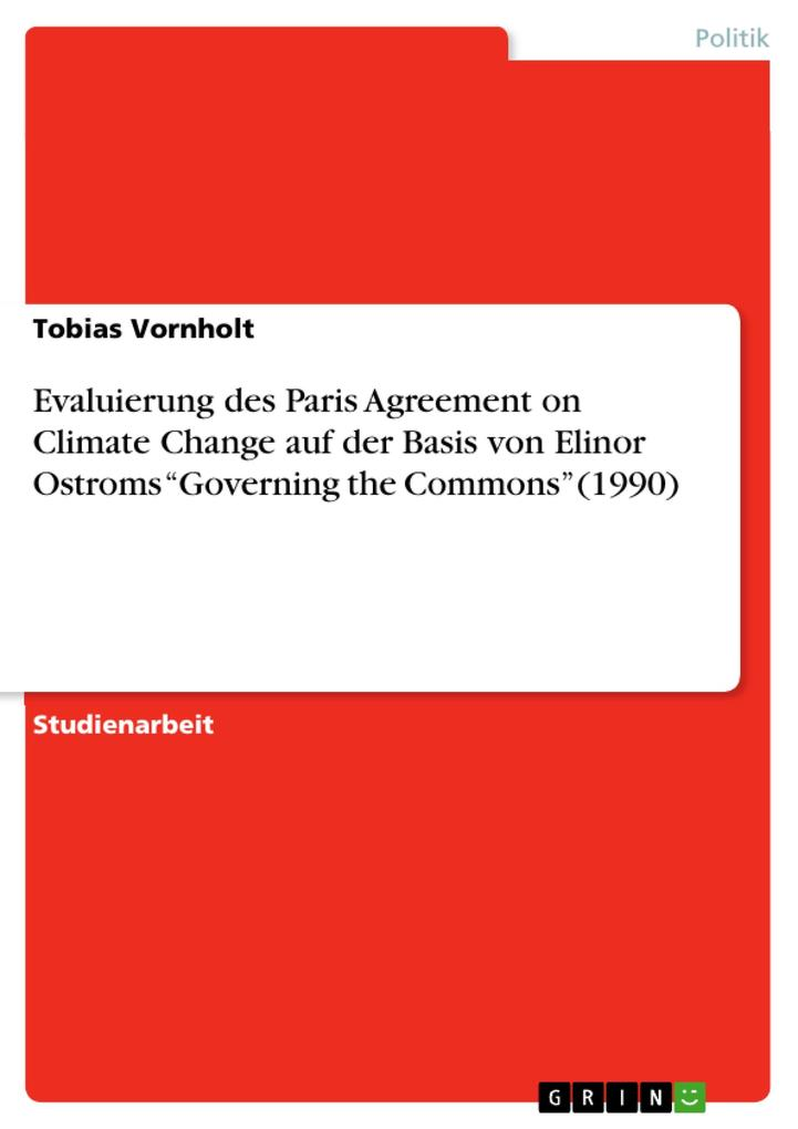 "Evaluierung des Paris Agreement on Climate Change auf der Basis von Elinor Ostroms ""Governing the Commons"" (1990) als eBook pdf"