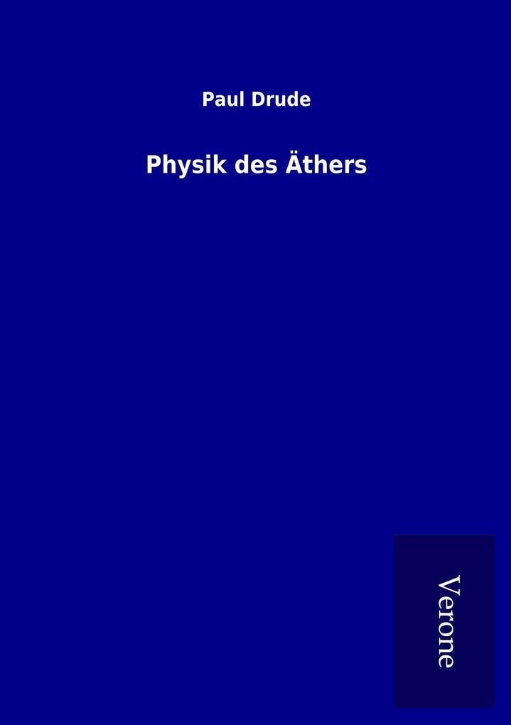 Physik des Äthers als Buch von Paul Drude