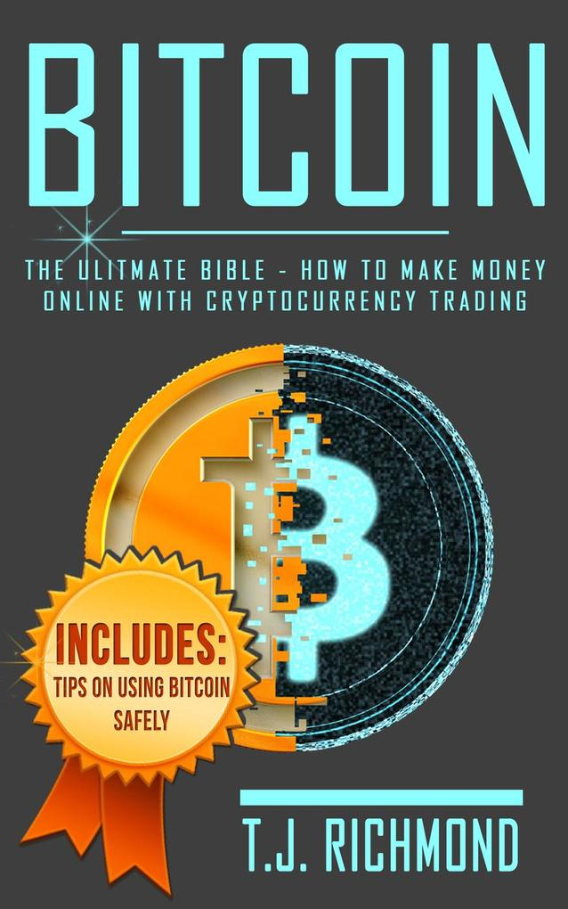 Bitcoin: The Ultimate Bible - How To Make Money...