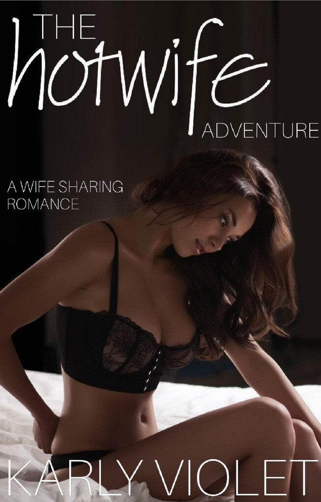 The Hotwife Adventure: Wife Sharing Romance als...