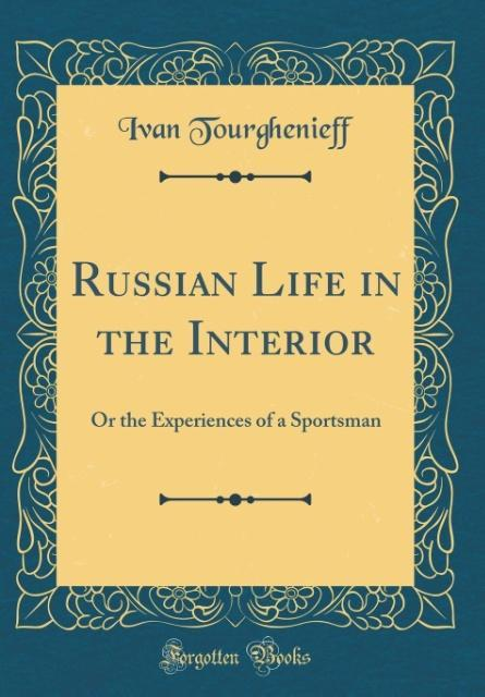 Russian Life in the Interior als Buch von Ivan ...