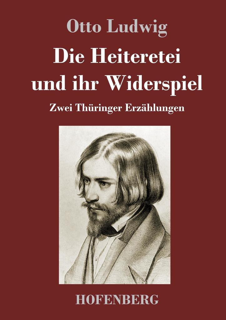 9783743720862 - Otto Ludwig: Die Heiteretei und ihr Widerspiel als Buch von Otto Ludwig - Buch