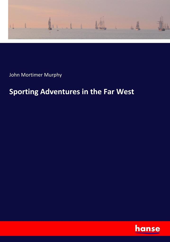 Sporting Adventures in the Far West als Buch vo...