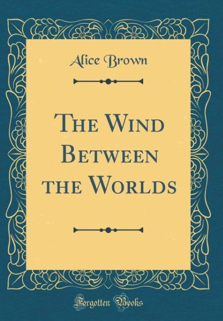 The Wind Between the Worlds (Classic Reprint) a...