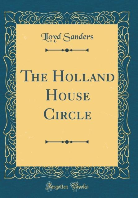 The Holland House Circle (Classic Reprint) als ...