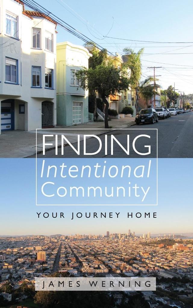 Finding Intentional Community als Buch von Jame...