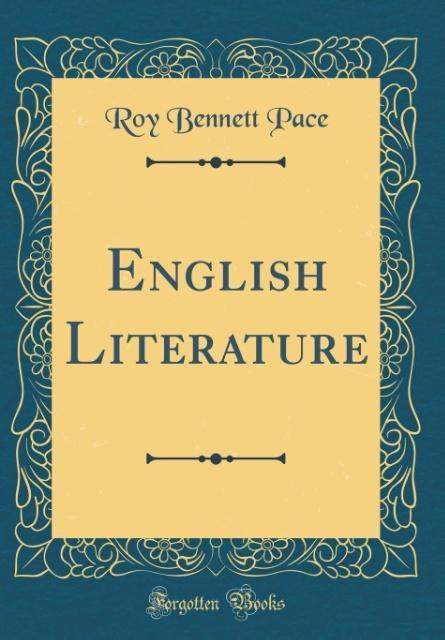 English Literature (Classic Reprint) als Buch von Roy Bennett Pace - Roy Bennett Pace