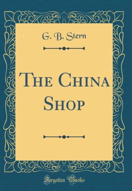 The China Shop (Classic Reprint) als Buch von G...