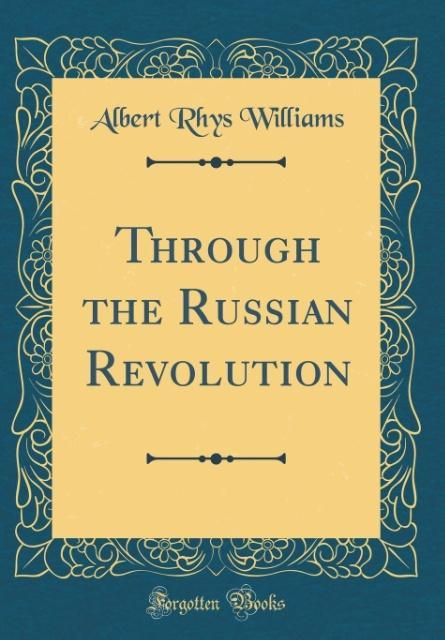 Through the Russian Revolution (Classic Reprint...