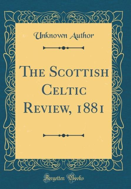The Scottish Celtic Review, 1881 (Classic Repri...