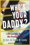 Who's Your Daddy?: Life Lessons from the Prodigal Son
