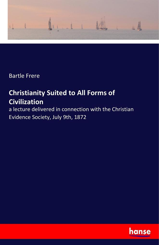 9783337347970 - Bartle Frere: Christianity Suited to All Forms of Civilization als Buch von Bartle Frere - Buch
