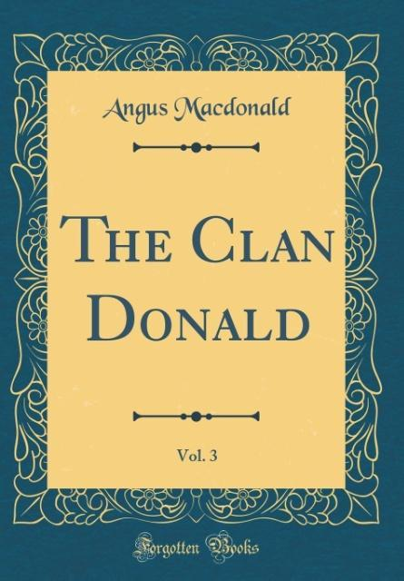 The Clan Donald, Vol. 3 (Classic Reprint) als B...