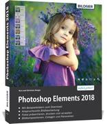 Photoshop Elements 2018 - Das umfangreiche Praxisbuch!