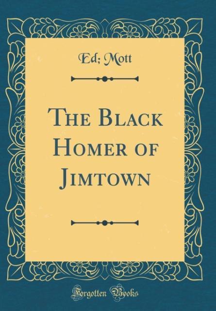 The Black Homer of Jimtown (Classic Reprint) al...