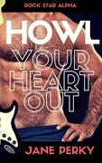 Howl Your Heart Out (Rock Star Alpha, #3)
