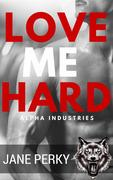 Love Me Hard (Alpha Industries, #3)