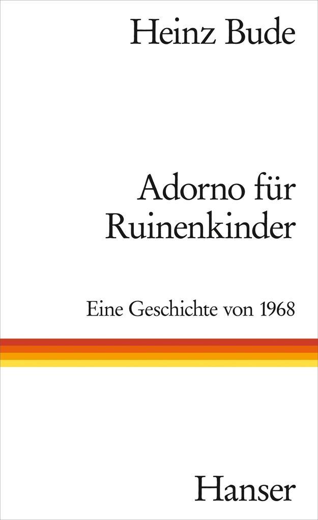 Adorno für Ruinenkinder als Buch von Heinz Bude