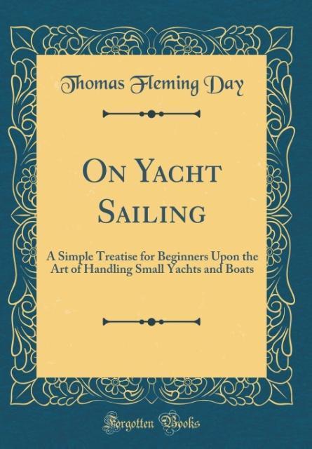 On Yacht Sailing als Buch von Thomas Fleming Day