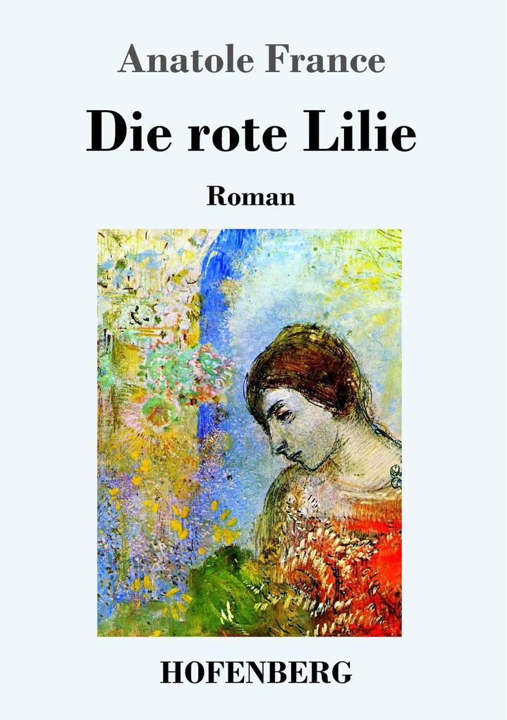 9783743720985 - Anatole France: Die rote Lilie als Buch von Anatole France - Buch
