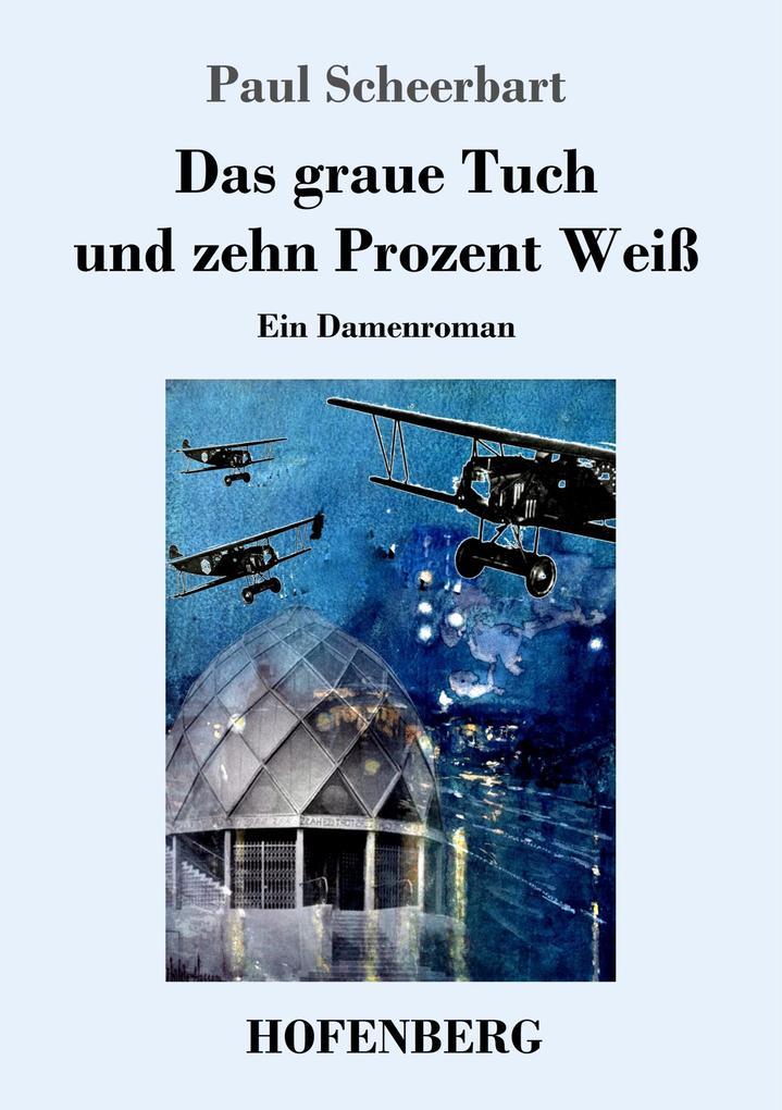 9783743720961 - Paul Scheerbart: Das graue Tuch und zehn Prozent Weiß als Buch von Paul Scheerbart - Buch