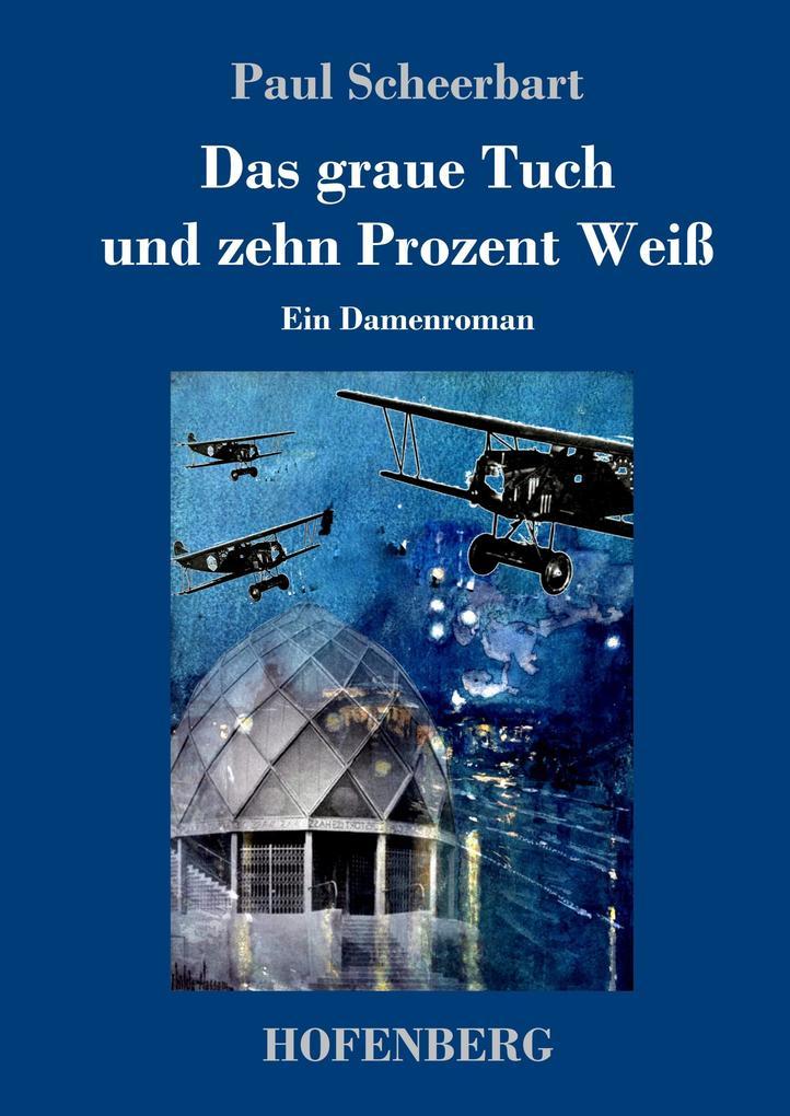 9783743720978 - Paul Scheerbart: Das graue Tuch und zehn Prozent Weiß als Buch von Paul Scheerbart - Buch