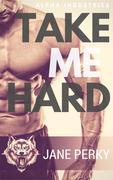Take Me Hard (Alpha Industries, #1)