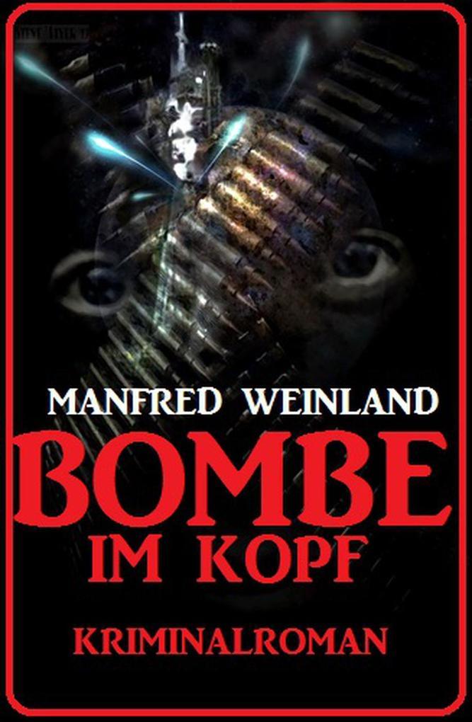 Bombe im Kopf: Kriminalroman als eBook