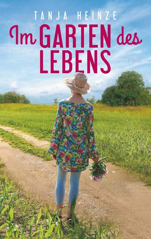Im Garten des Lebens als Buch von Tanja Heinze