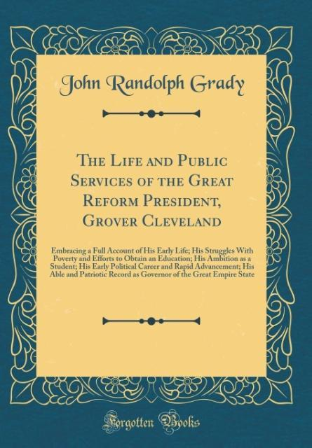 The Life and Public Services of the Great Refor...