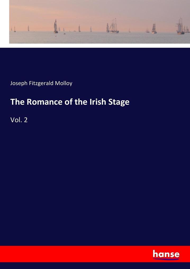 9783337347895 - Joseph Fitzgerald Molloy: The Romance of the Irish Stage als Buch von Joseph Fitzgerald Molloy - Buch