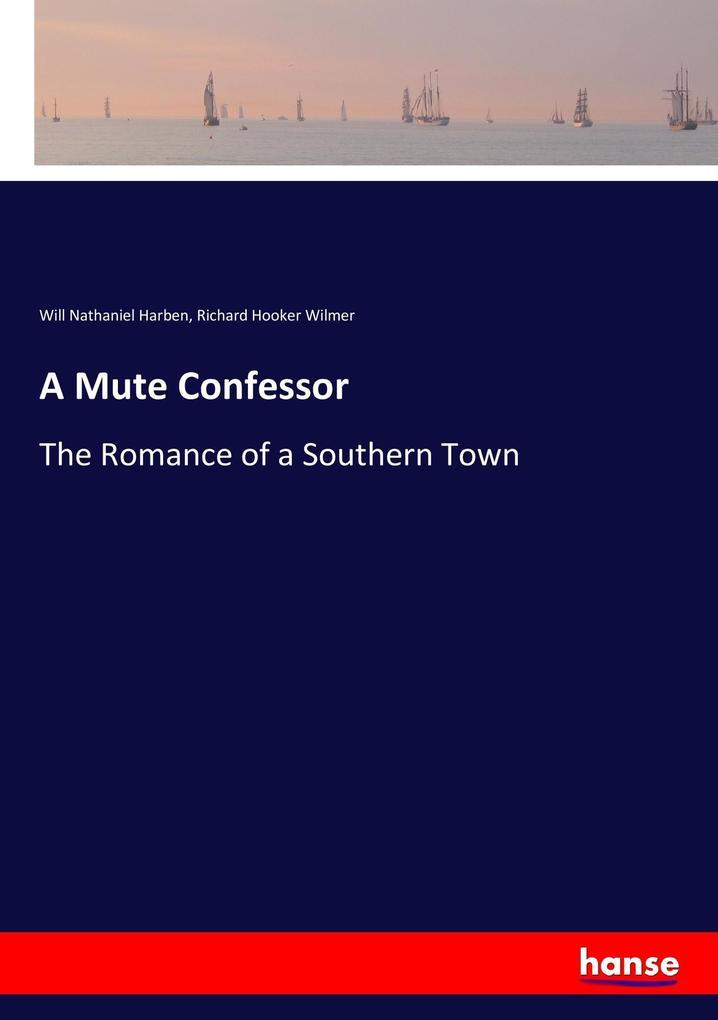 9783337347871 - Will Nathaniel Harben, Richard Hooker Wilmer: A Mute Confessor als Buch von Will Nathaniel Harben, Richard Hooker Wilmer - Buch