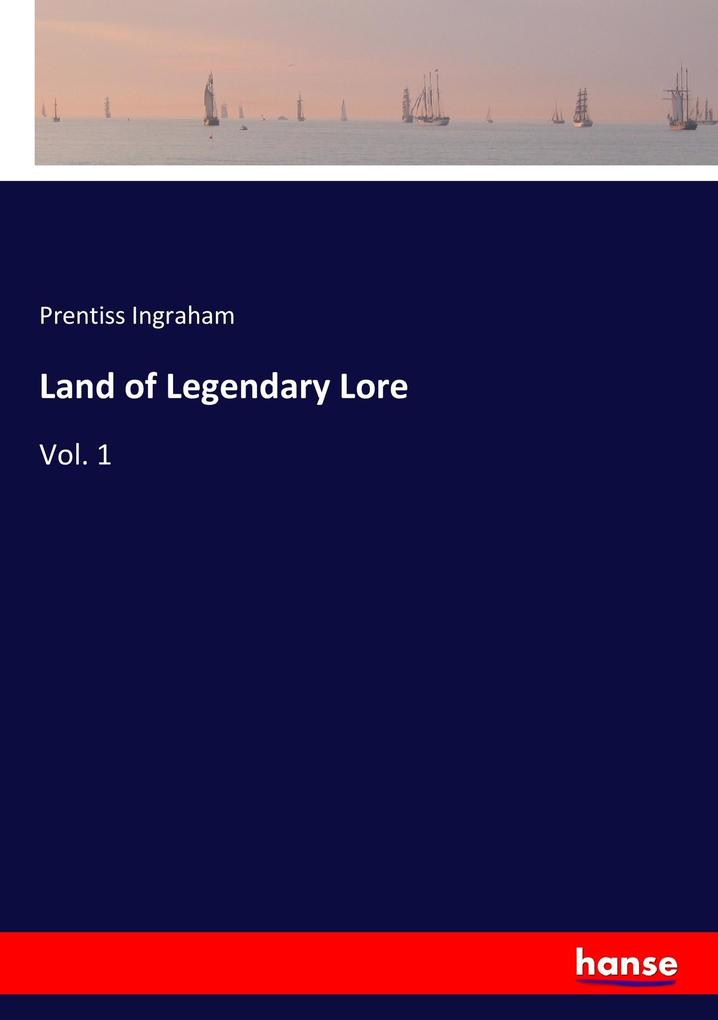9783337347468 - Prentiss Ingraham: Land of Legendary Lore als Buch von Prentiss Ingraham - Buch