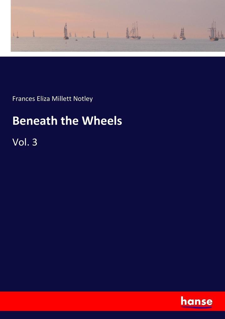 9783337347185 - Frances Eliza Millett Notley: Beneath the Wheels als Buch von Frances Eliza Millett Notley - Buch