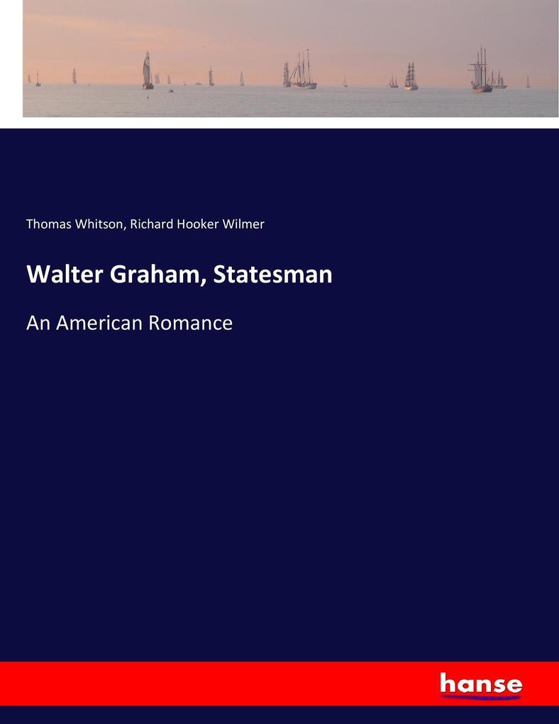 9783337347925 - Thomas Whitson, Richard Hooker Wilmer: Walter Graham, Statesman als Buch von Thomas Whitson, Richard Hooker Wilmer - Buch