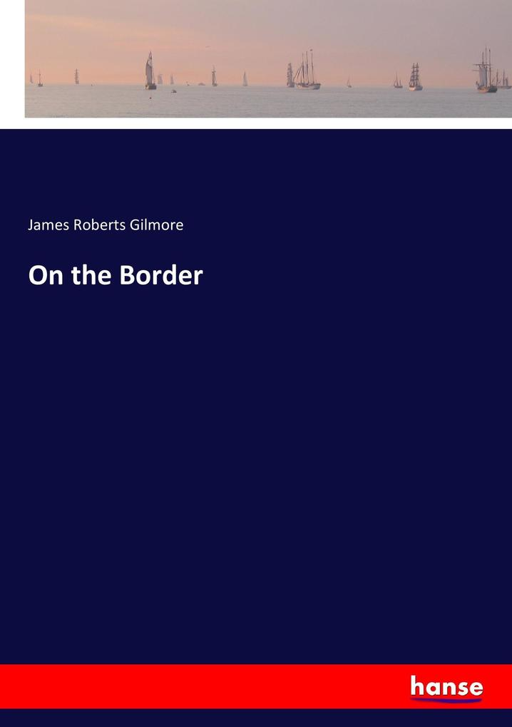 On the Border als Buch von James Roberts Gilmore