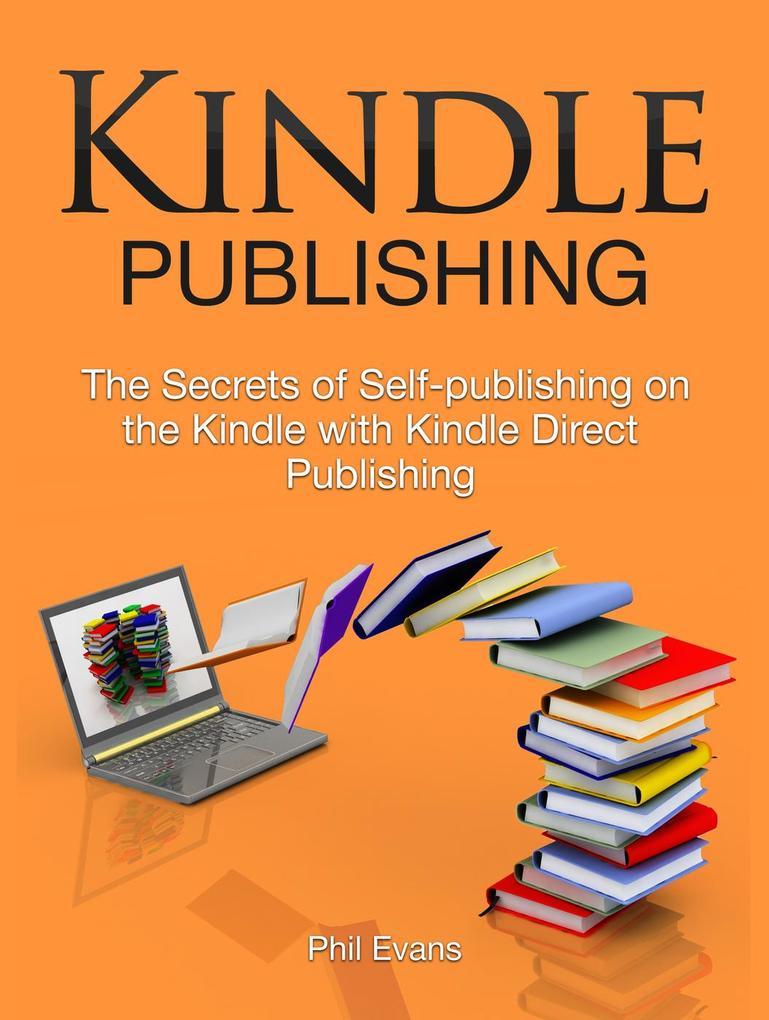 Kindle Publishing: The Secrets of Self-publishi...
