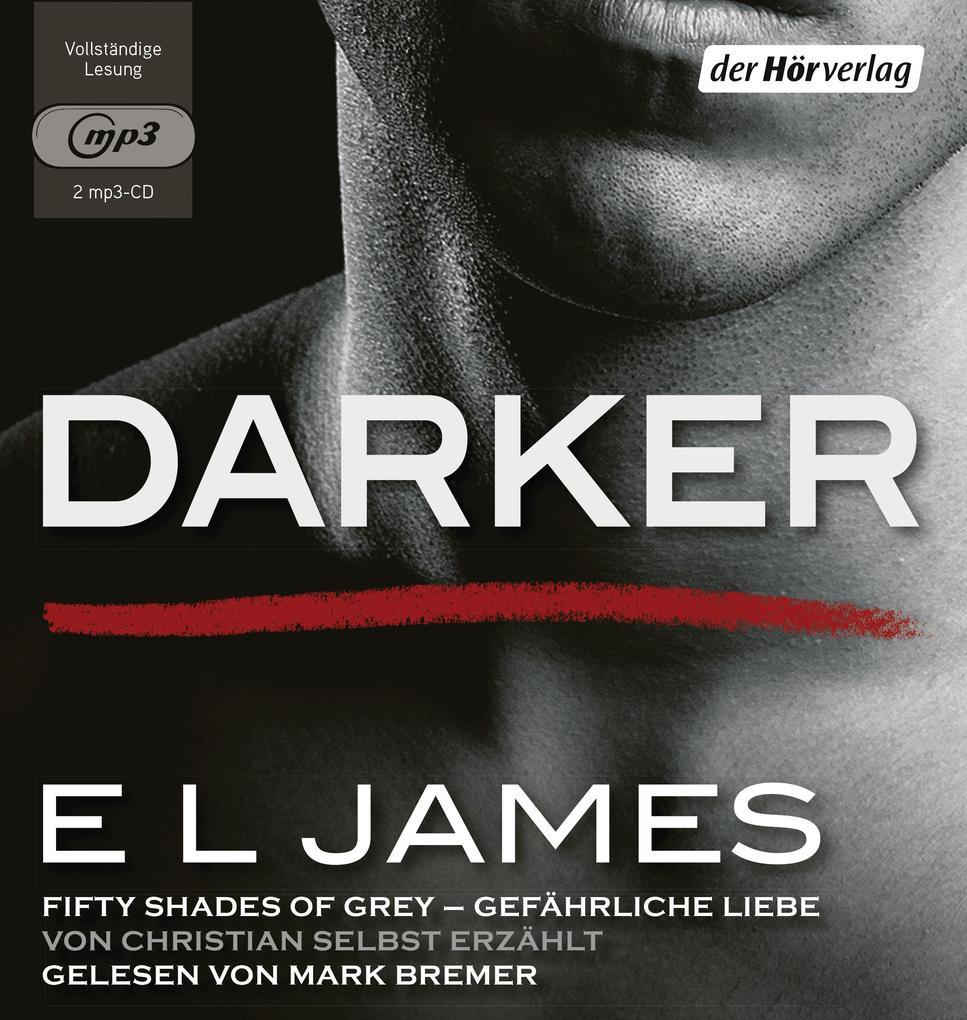 Darker - Fifty Shades of Grey. Gefährliche Liebe von Christian selbst erzählt als Hörbuch