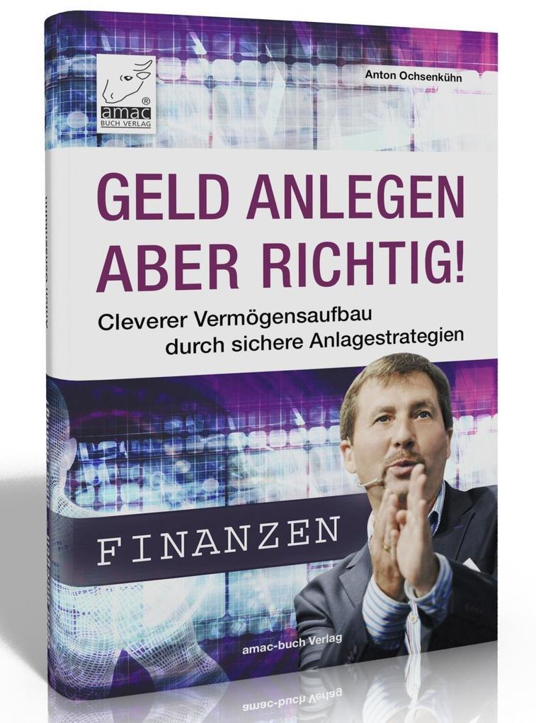 Geld anlegen - aber richtig! als Buch von Anton...