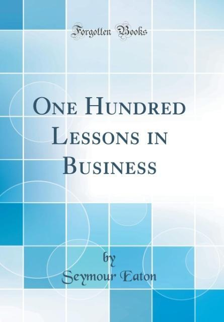 One Hundred Lessons in Business (Classic Reprin...