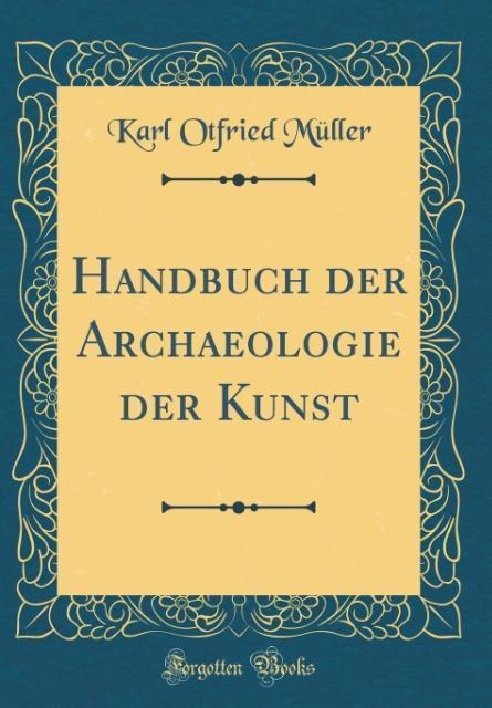 Handbuch der Archaeologie der Kunst (Classic Re...