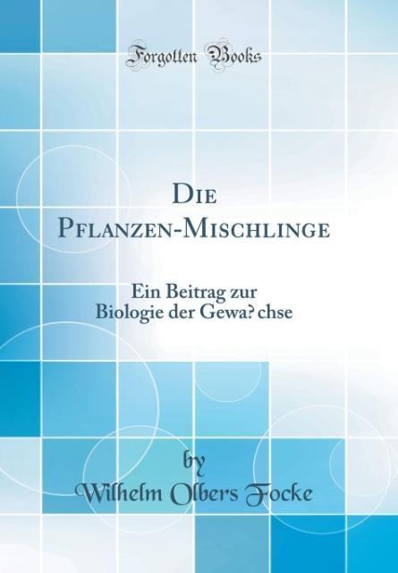 Die Pflanzen-Mischlinge als Buch von Wilhelm Ol...