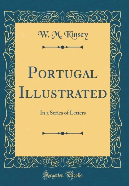 Portugal Illustrated als Buch von W. M. Kinsey