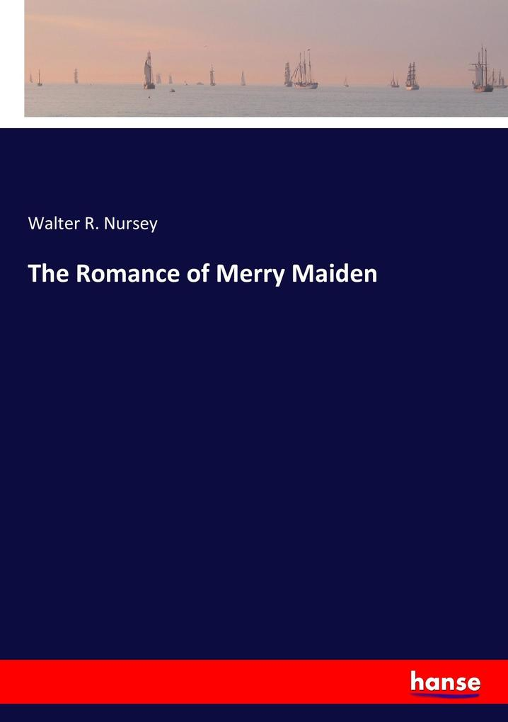 9783337347918 - Walter R. Nursey: The Romance of Merry Maiden als Buch von Walter R. Nursey - Buch