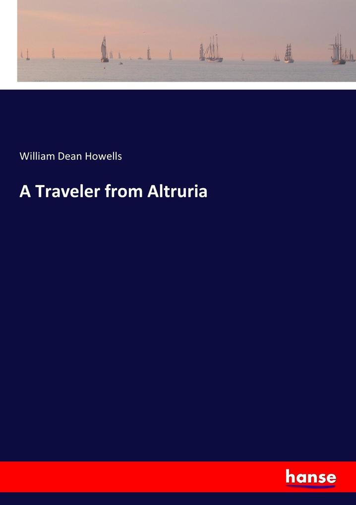 9783337347543 - William Dean Howells: A Traveler from Altruria als Buch von William Dean Howells - Buch
