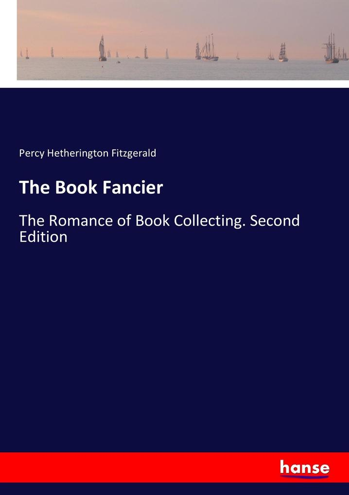 9783337347864 - Percy Hetherington Fitzgerald: The Book Fancier als Buch von Percy Hetherington Fitzgerald - Buch